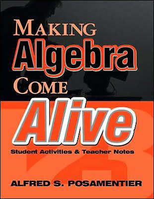 Making Algebra Come Alive: Student Activities and Teacher Notes  by  Alfred S. Posamentier
