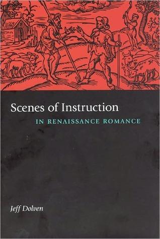Scenes of Instruction in Renaissance Romance Jeff Dolven