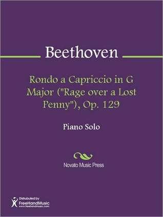 Rondo a Capriccio in G Major (Rage over a Lost Penny), Op. 129 Ludwig van Beethoven