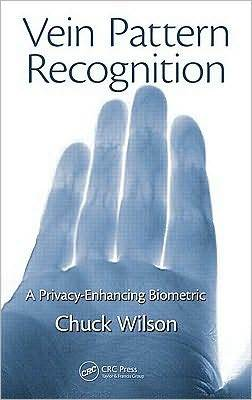 Vein Pattern Recognition: A Privacy-Enhancing Biometric  by  Chuck Wilson
