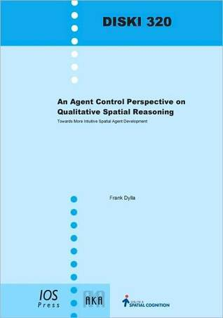 An Agent Control Perspective on Qualitative Spatial Reasoning: Towards More Intuitive Spatial Agent Development  by  F. Dylla