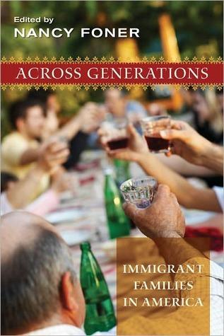 Across Generations: Immigrant Families in America Nancy Foner