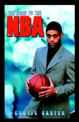 The Road to the NBA, Vol. II  by  Curtis Carter