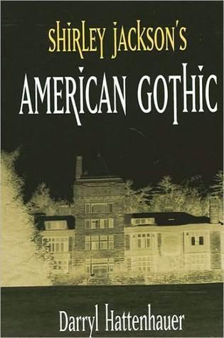 Shirley Jacksons American Gothic Darryl Hattenhauer