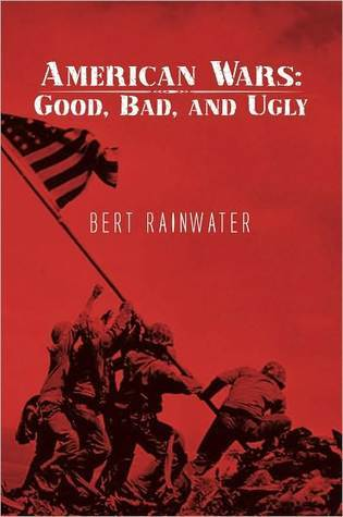 American Wars: Good, Bad, and Ugly  by  Bert Rainwater