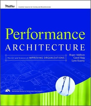 Performance Architecture: The Art and Science of Improving Organizations Roger Addison