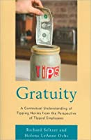 Gratuity: A Contextual Understanding of Tipping Norms from the Perspective of Tipped Employees  by  Richard Seltzer
