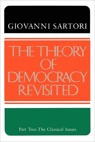 The Theory of Democracy Revisited, Part Two: The Classical Issues  by  Giovanni Sartori