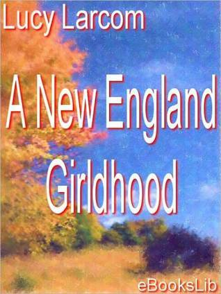A New England Girldhood  by  Lucy Larcom