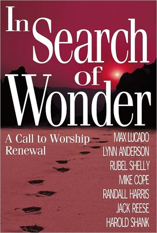 In Search of Wonder: A call to worship renewal Lynn Anderson