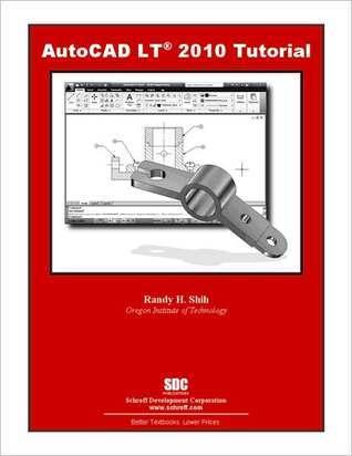 AutoCAD LT 2010 Tutorial  by  Randy H. Shih
