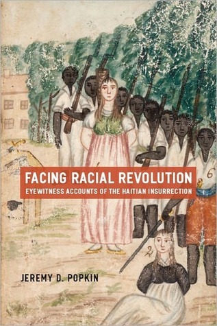 Facing Racial Revolution: Eyewitness Accounts of the Haitian Insurrection Jeremy D. Popkin