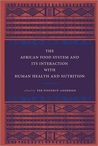 The African Food System and Its Interactions with Human Health and Nutrition  by  Per Pinstrup-Andersen