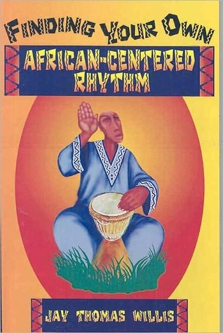 Finding Your Own African-Centered Rhythm  by  Jay Willis