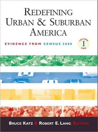 Redefining Urban and Suburban America: Evidence from Census 2000, Volume I Bruce Katz
