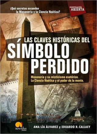 Las claves historicas de El simbolo perdido / The Keys To The Lost Symbol Eduardo R. Callaey
