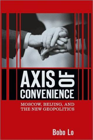 Axis of Convenience: Moscow, Beijing, and the New Geopolitics  by  Bobo Lo