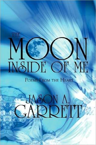 The Moon Inside of Me: Poems from the Heart  by  Jason A. Garrett