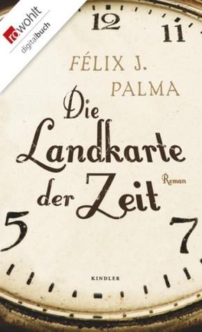 Die Landkarte der Zeit Félix J. Palma