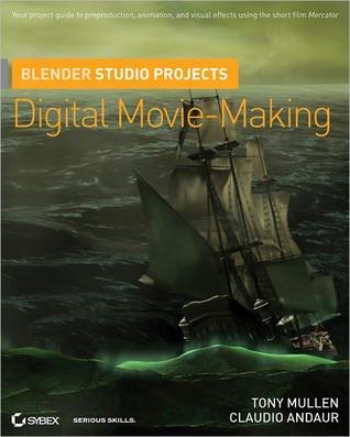 Blender Studio Projects: Digital Movie-Making Tony Mullen