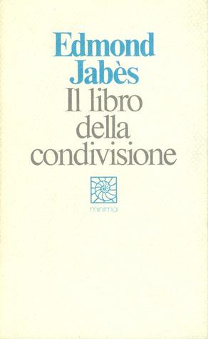 Il libro della condivisione (Le Livre des Limites, #4)  by  Edmond Jabès
