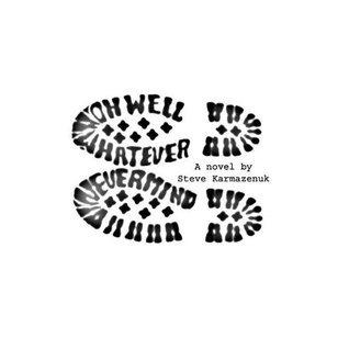 Oh Well, Whatever, Never Mind: A Novel  by  Steve Karmazenuk