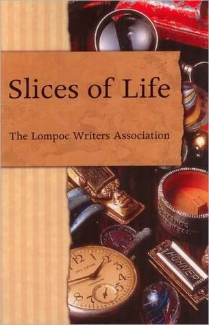 Slices of Life  by  Lompoc Writers Association
