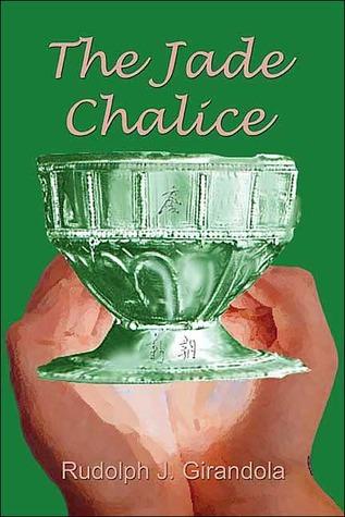 The Jade Chalice  by  Rudolph J. Girandola