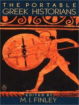 The Portable Greek Historians: The Essence of Herodotus, Thucydides, Xenophon, Polybius  by  Moses I. Finley