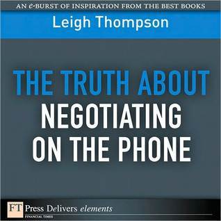 The Truth About Negotiating on the Phone Leigh L. Thompson
