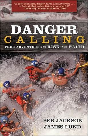 Danger Calling: True Adventures of Risk and Faith Jim Lund