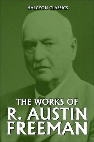 The Works of R. Austin Freeman  by  R. Austin Freeman