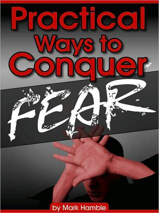 Practical Ways to Conquer Fear  by  Mark Hamble