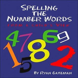 Spelling the Number Words  by  Ryan Gateman