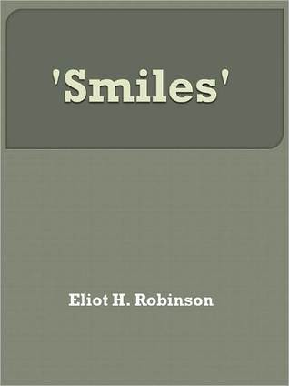 Smiles Eliot H. Robinson