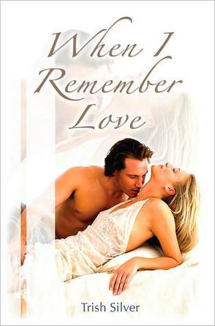 When I Remember Love  by  Trish Silver