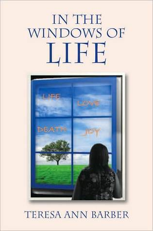 In The Windows Of Life  by  Teresa Ann Barber