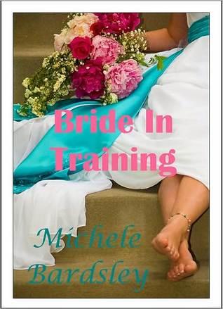 Bride In Training Michele Bardsley