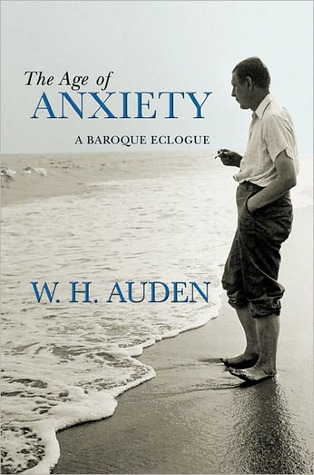 The Age of Anxiety: A Baroque Eclogue  by  W.H. Auden
