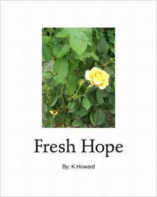 Fresh Hope  by  Kelliann Howard