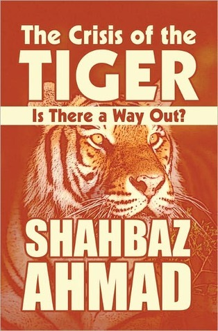 The Crisis of the Tiger: Is There a Way Out?  by  Shahbaz Ahmad