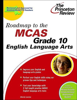 Roadmap to the MCAS Grade 10 English Language Arts Gloria Levine