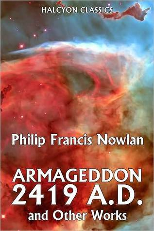 Amageddon 2419 A.D. and Other Works Philip Francis Nowlan by Philip Francis Nowlan