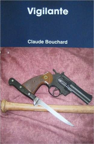 Vigilante (Vigilante, #1)  by  Claude Bouchard
