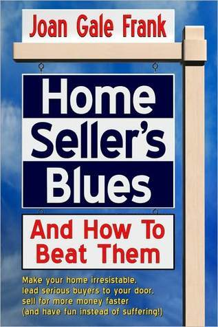 Home Sellers Blues And How To Beat Them Joan Gale Frank