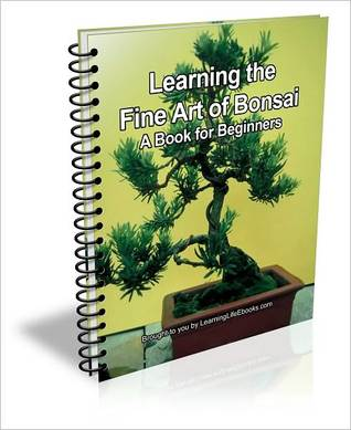 Learning the Fine Art of Bonsai: A Book for Beginners  by  D.P. Brown