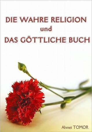 Die Wahre Religion Und Das G  by  Ahmet Tomor