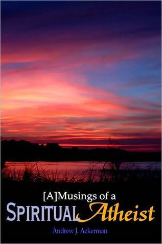 [A]Musings of a Spiritual Atheist - 2nd Edition Andrew Ackerman