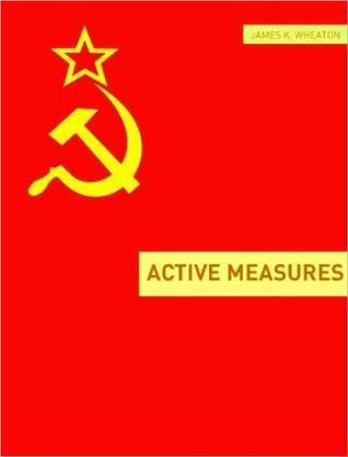 Active Measures: A Very Short History James K. Wheaton