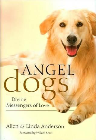 Angel Dogs: Divine Messengers of Love Allen Anderson